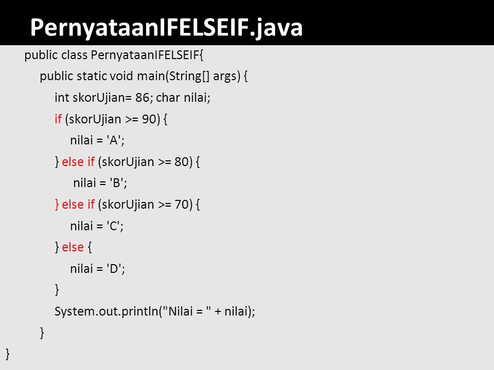 107 PernyataanIFELSEIF.java public class PernyataanIFELSEIF{ public static void main(String[] args) { int skorUjian= 86; char nilai; if (skorUjian >=
