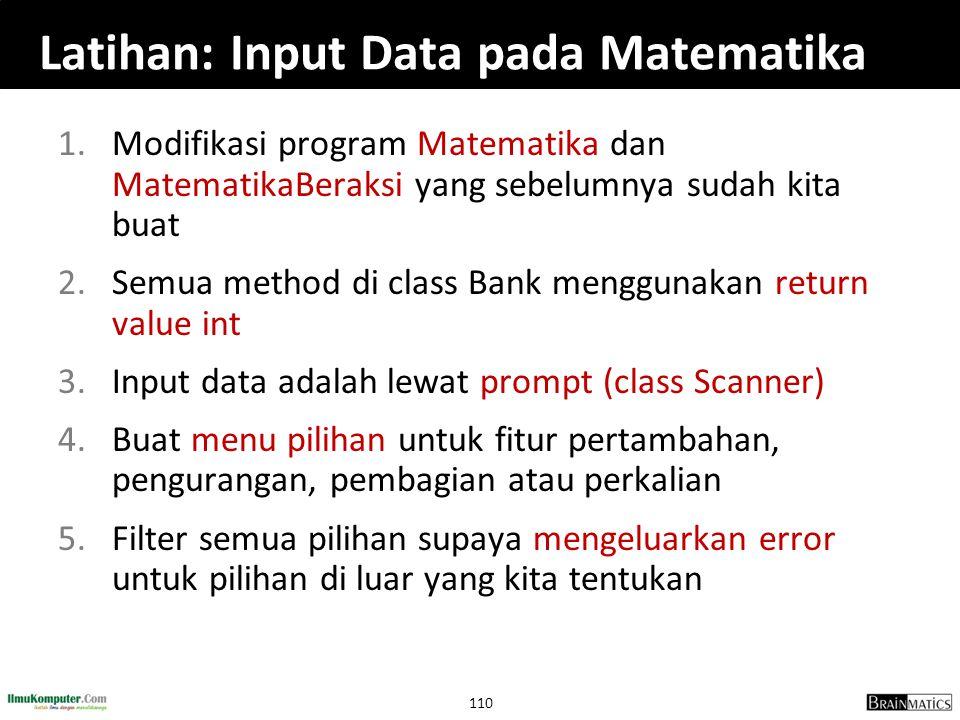 110 Latihan: Input Data pada Matematika 1.Modifikasi program Matematika dan MatematikaBeraksi yang sebelumnya sudah kita buat 2.Semua method di class