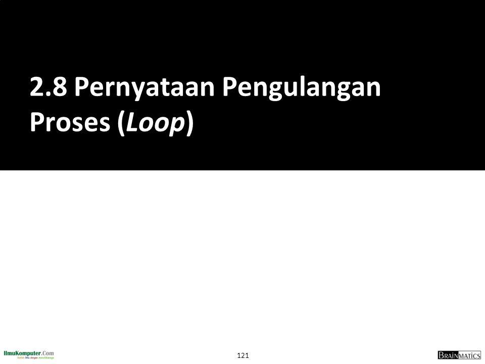 121 2.8 Pernyataan Pengulangan Proses (Loop)