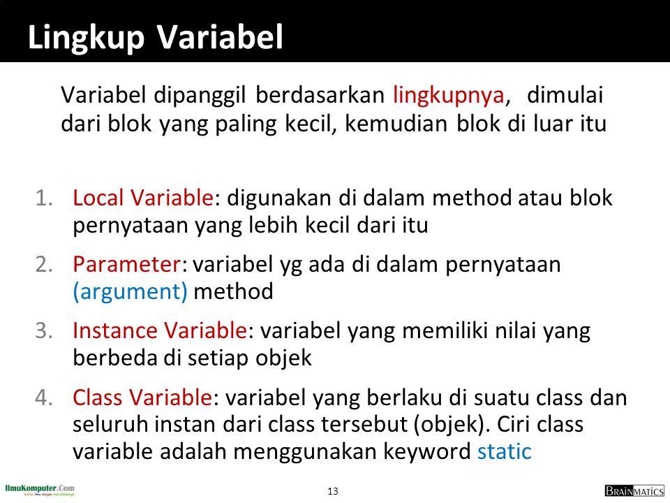 13 Lingkup Variabel Variabel dipanggil berdasarkan lingkupnya, dimulai dari blok yang paling kecil, kemudian blok di luar itu 1.Local Variable: diguna