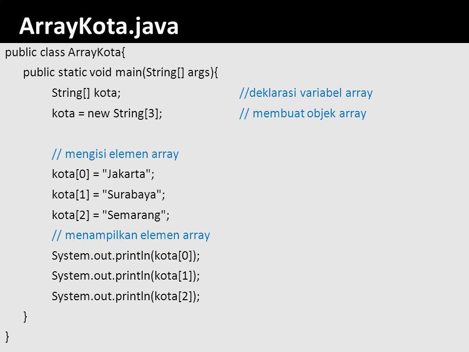 151 ArrayKota.java public class ArrayKota{ public static void main(String[] args){ String[] kota;//deklarasi variabel array kota = new String[3];// me
