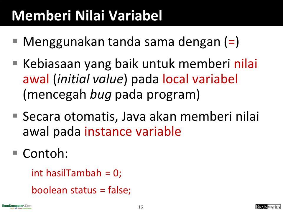 16 Memberi Nilai Variabel  Menggunakan tanda sama dengan (=)  Kebiasaan yang baik untuk memberi nilai awal (initial value) pada local variabel (menc