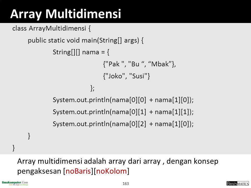 163 Array Multidimensi class ArrayMultidimensi { public static void main(String[] args) { String[][] nama = { {