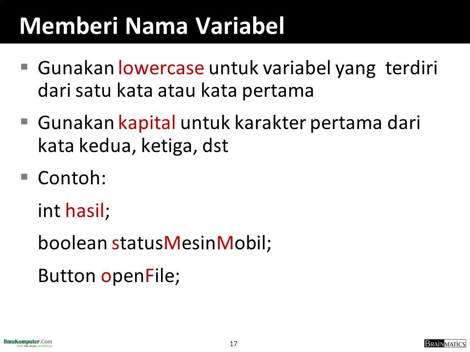 17 Memberi Nama Variabel  Gunakan lowercase untuk variabel yang terdiri dari satu kata atau kata pertama  Gunakan kapital untuk karakter pertama dar