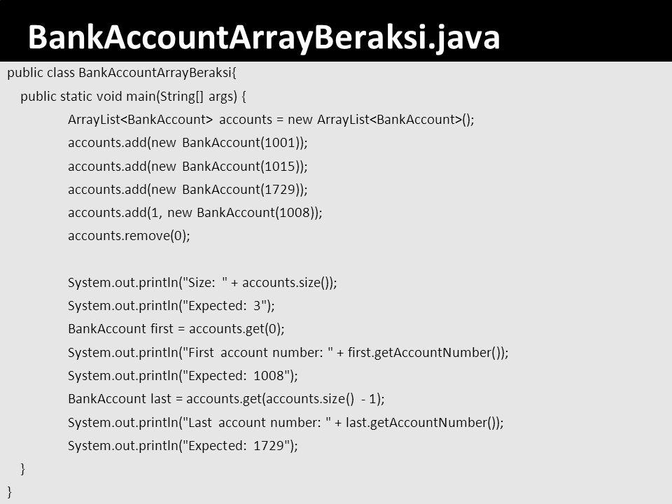 176 BankAccountArrayBeraksi.java public class BankAccountArrayBeraksi{ public static void main(String[] args) { ArrayList accounts = new ArrayList ();