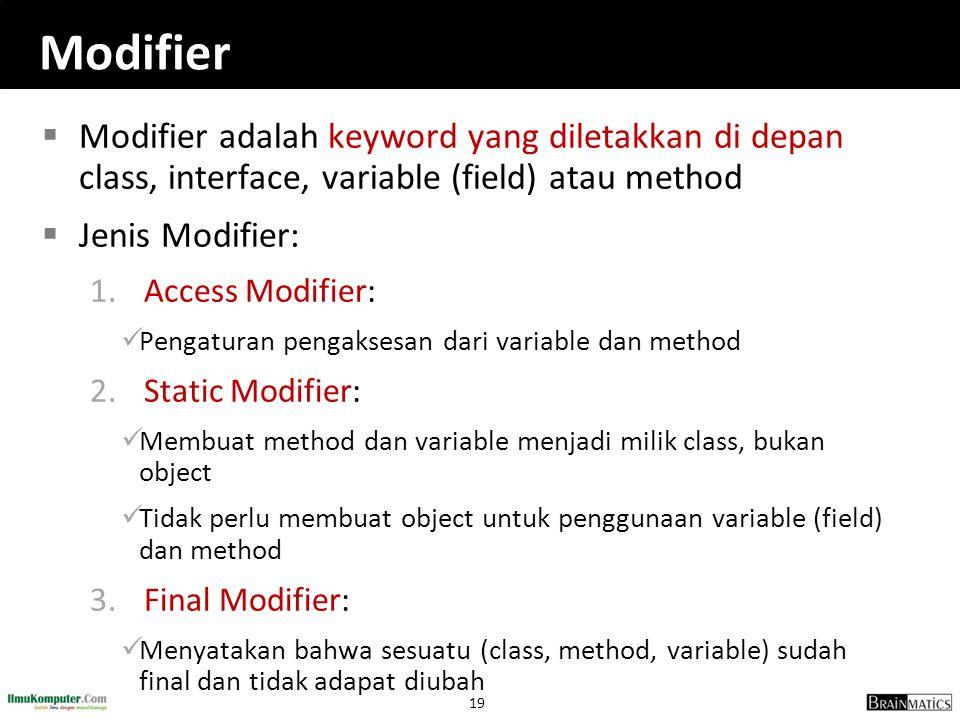 19 Modifier  Modifier adalah keyword yang diletakkan di depan class, interface, variable (field) atau method  Jenis Modifier: 1.Access Modifier: Pen