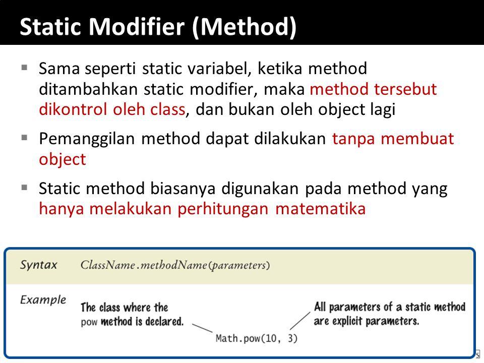 22 Static Modifier (Method)  Sama seperti static variabel, ketika method ditambahkan static modifier, maka method tersebut dikontrol oleh class, dan
