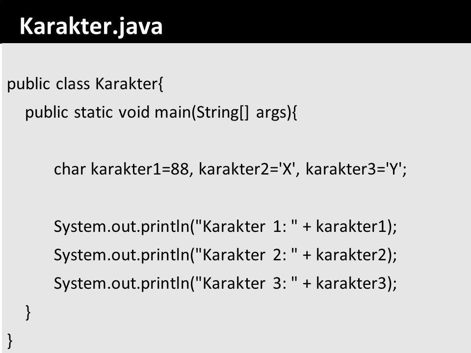 27 Karakter.java public class Karakter{ public static void main(String[] args){ char karakter1=88, karakter2='X', karakter3='Y'; System.out.println(