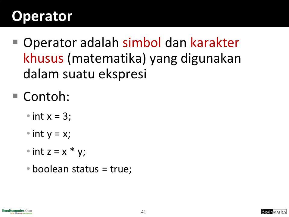 41 Operator  Operator adalah simbol dan karakter khusus (matematika) yang digunakan dalam suatu ekspresi  Contoh: int x = 3; int y = x; int z = x *