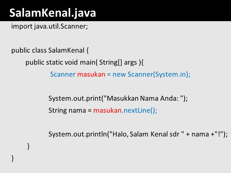 71 SalamKenal.java import java.util.Scanner; public class SalamKenal { public static void main( String[] args ){ Scanner masukan = new Scanner(System.
