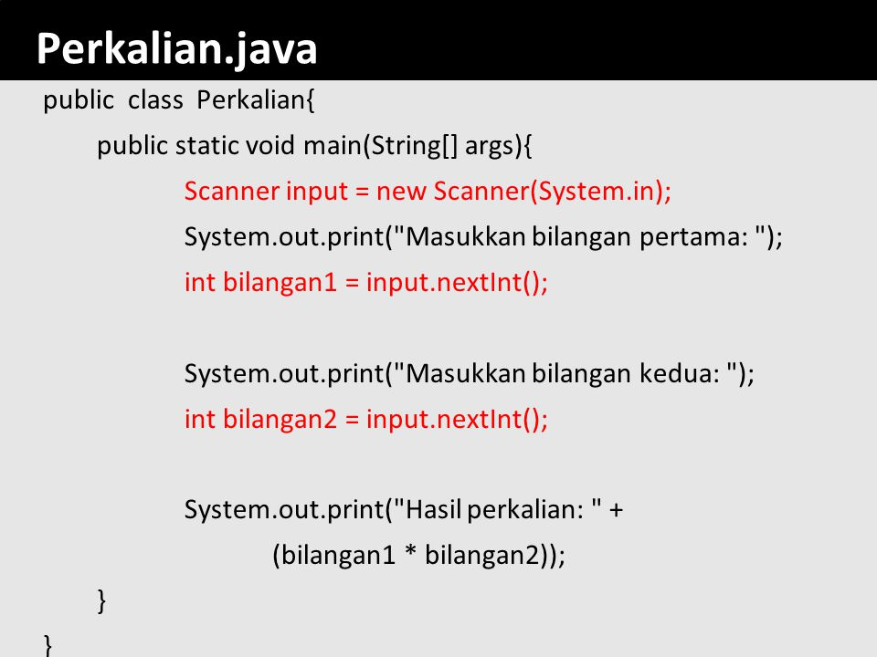 72 Perkalian.java public class Perkalian{ public static void main(String[] args){ Scanner input = new Scanner(System.in); System.out.print(