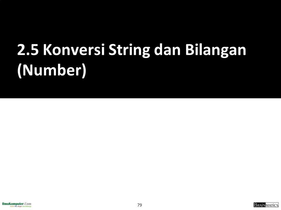 79 2.5 Konversi String dan Bilangan (Number)
