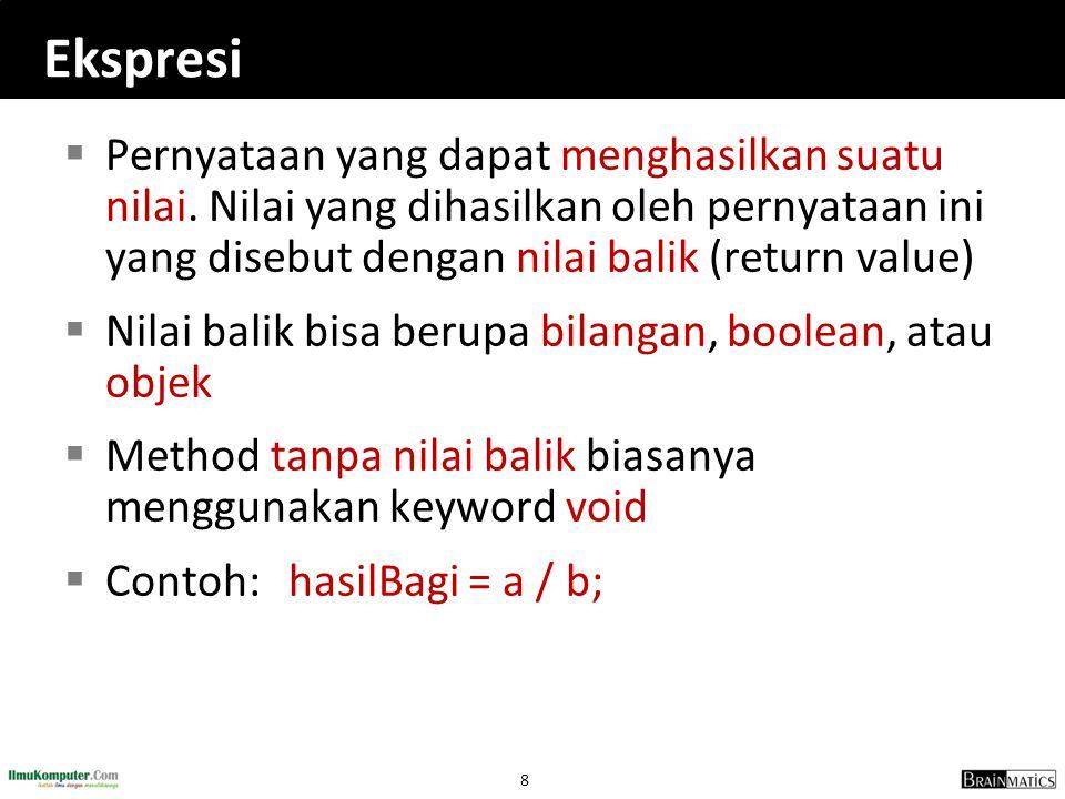 8 Ekspresi  Pernyataan yang dapat menghasilkan suatu nilai. Nilai yang dihasilkan oleh pernyataan ini yang disebut dengan nilai balik (return value)