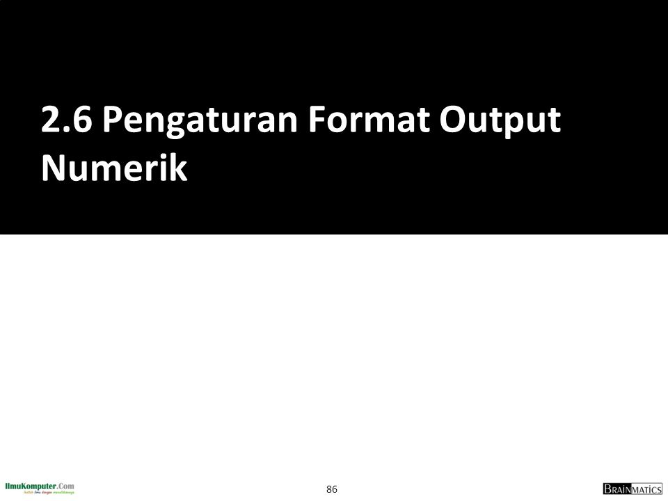 86 2.6 Pengaturan Format Output Numerik