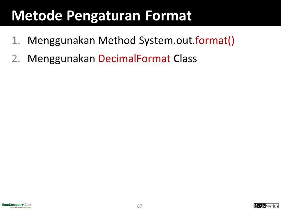 87 Metode Pengaturan Format 1.Menggunakan Method System.out.format() 2.Menggunakan DecimalFormat Class