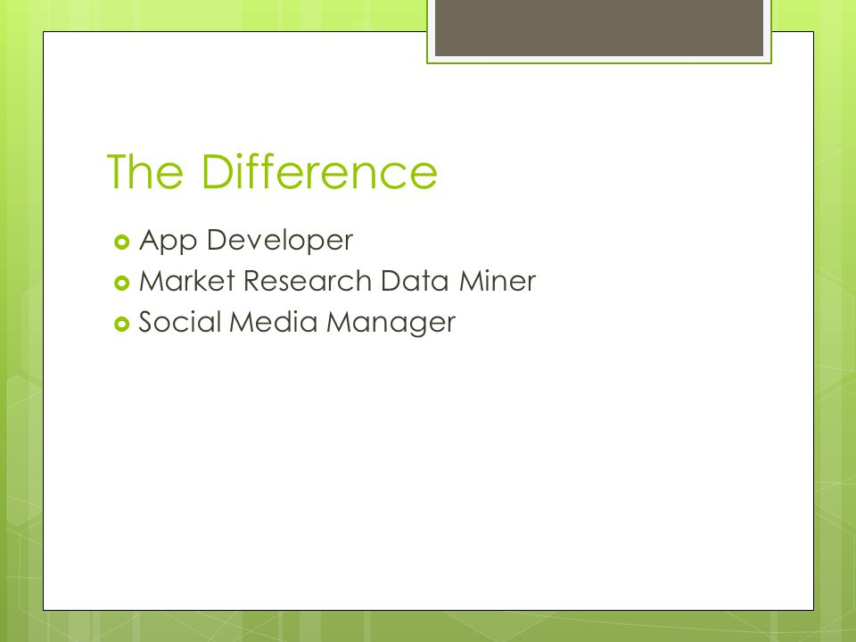 The Difference  App Developer  Market Research Data Miner  Social Media Manager