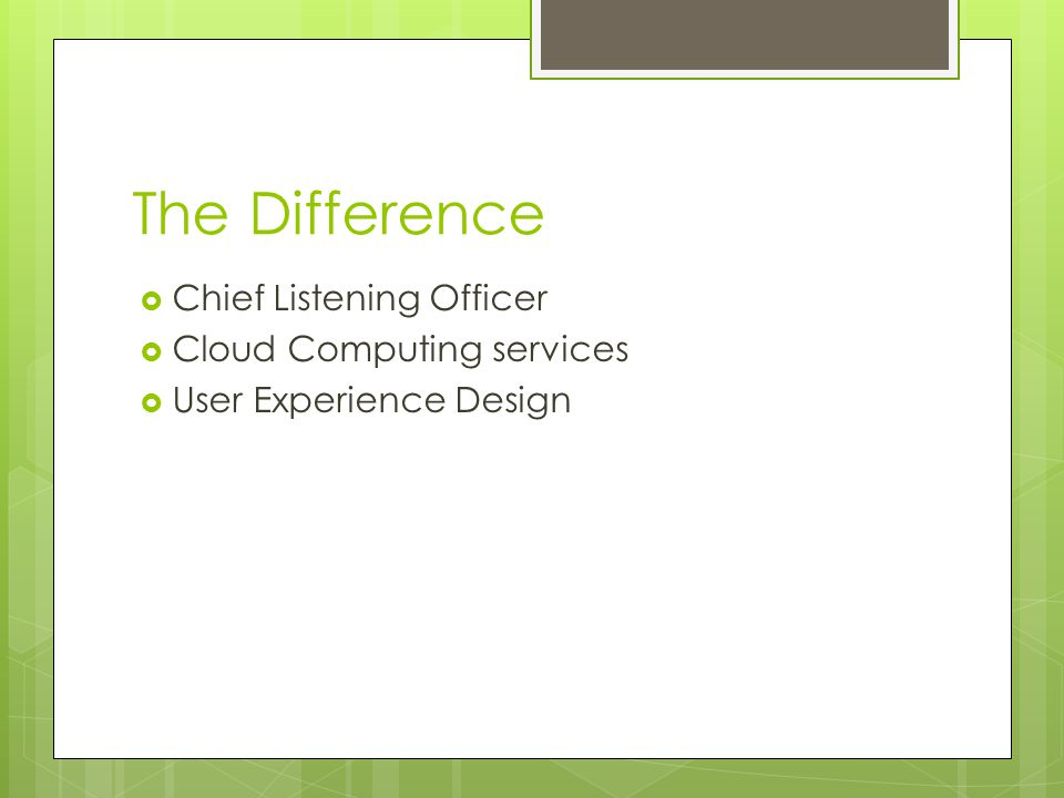 The Difference  Chief Listening Officer  Cloud Computing services  User Experience Design