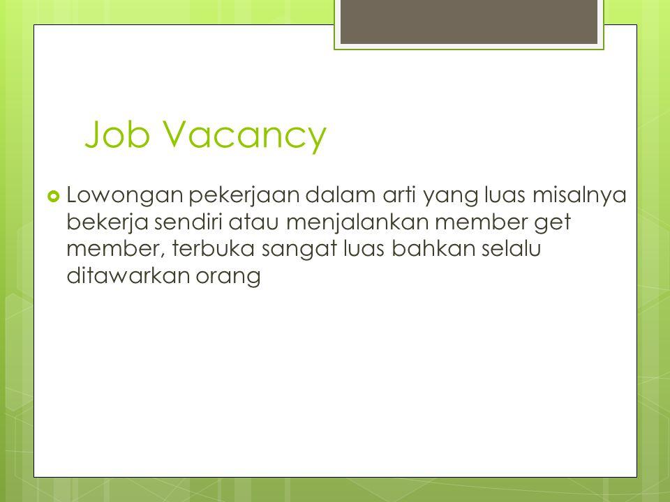 Job Vacancy  Lowongan pekerjaan dalam arti yang luas misalnya bekerja sendiri atau menjalankan member get member, terbuka sangat luas bahkan selalu d