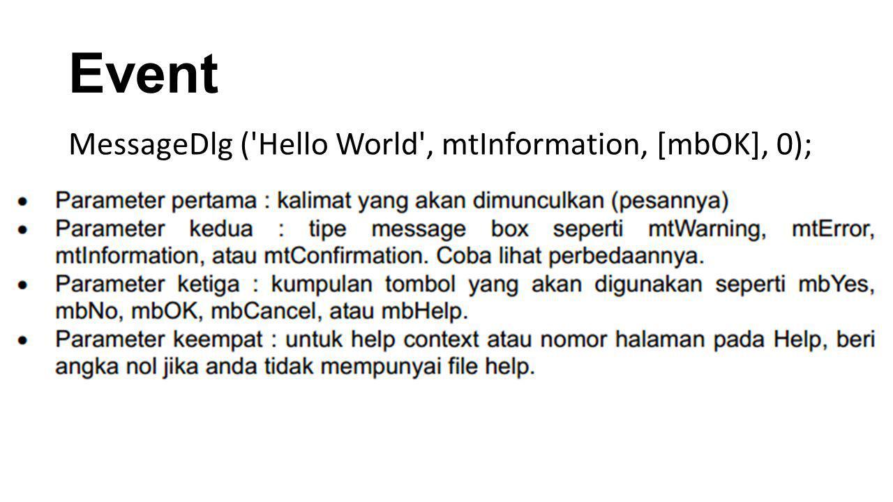 Event MessageDlg ('Hello World', mtInformation, [mbOK], 0);