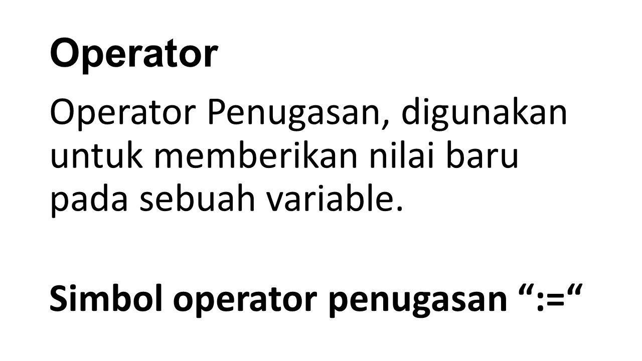 "Operator Operator Penugasan, digunakan untuk memberikan nilai baru pada sebuah variable. Simbol operator penugasan "":="""