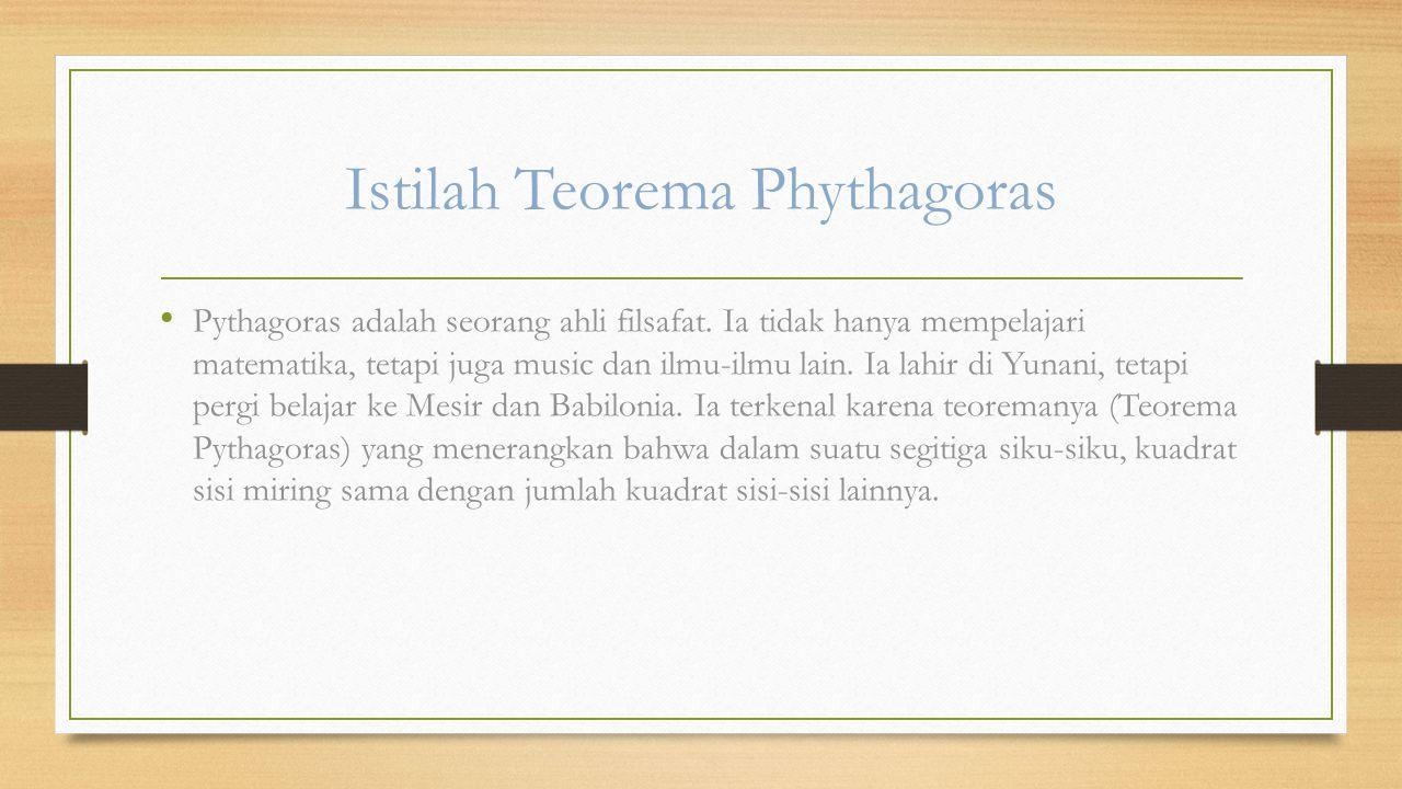 Istilah Teorema Phythagoras Pythagoras adalah seorang ahli filsafat.