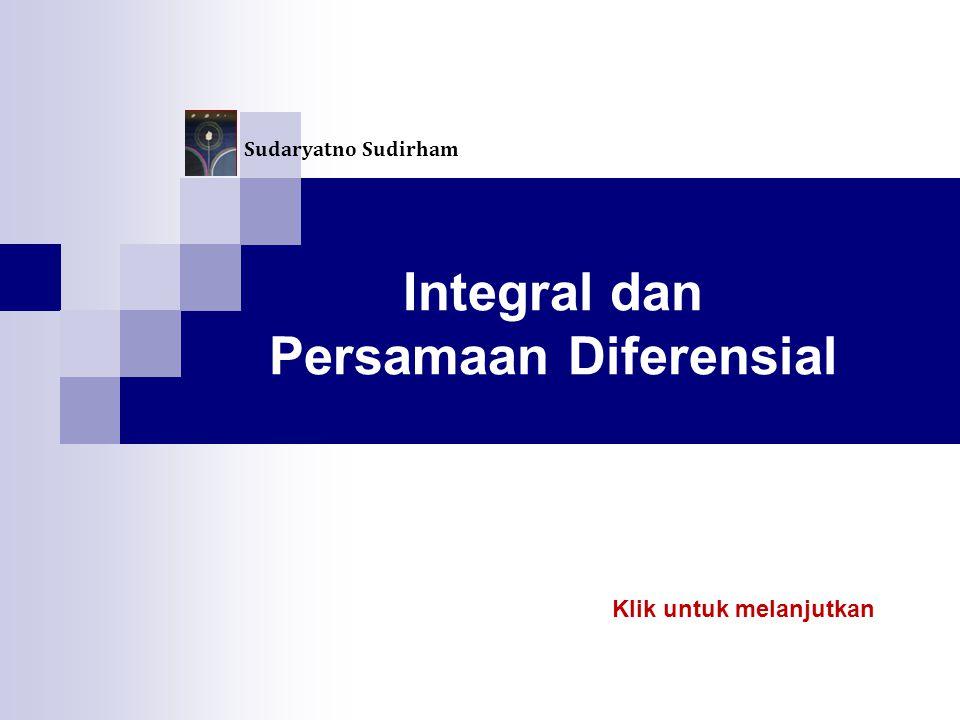Integral dan Persamaan Diferensial Sudaryatno Sudirham Klik untuk melanjutkan