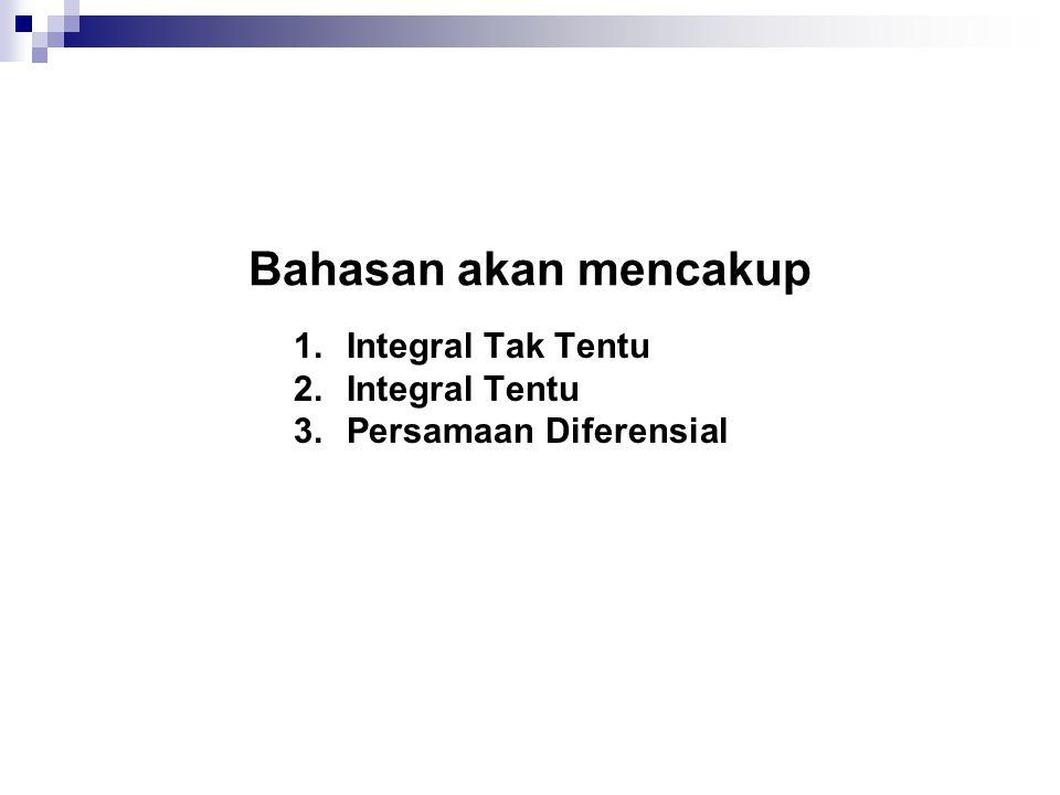 Bahasan akan mencakup 1.Integral Tak Tentu 2.Integral Tentu 3.Persamaan Diferensial