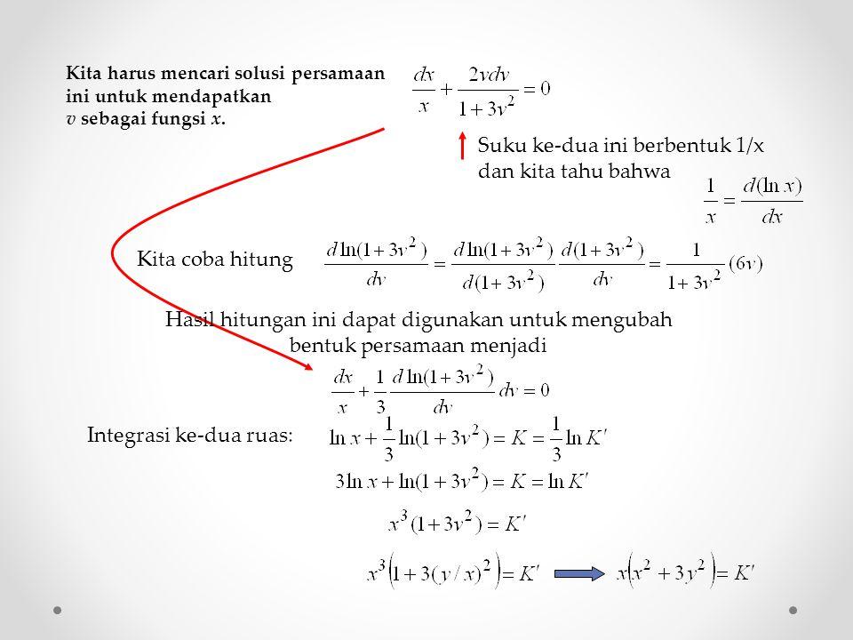 Kita harus mencari solusi persamaan ini untuk mendapatkan v sebagai fungsi x. Kita coba hitung Suku ke-dua ini berbentuk 1/x dan kita tahu bahwa Hasil