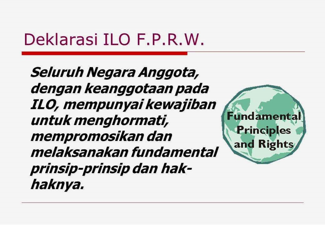 Deklarasi ILO F.P.R.W. Seluruh Negara Anggota, dengan keanggotaan pada ILO, mempunyai kewajiban untuk menghormati, mempromosikan dan melaksanakan fund