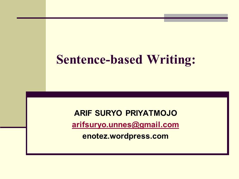 Sentence-based Writing: ARIF SURYO PRIYATMOJO arifsuryo.unnes@gmail.com enotez.wordpress.com