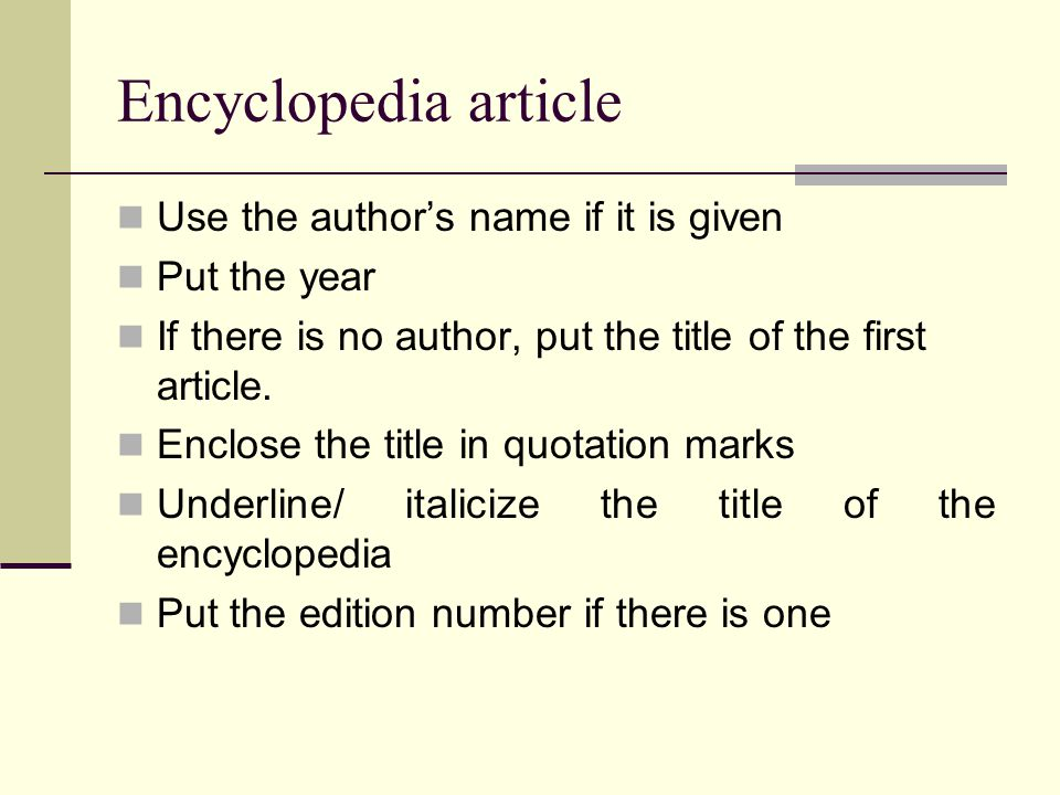 Encyclopedia article Use the author's name if it is given Put the year If there is no author, put the title of the first article.