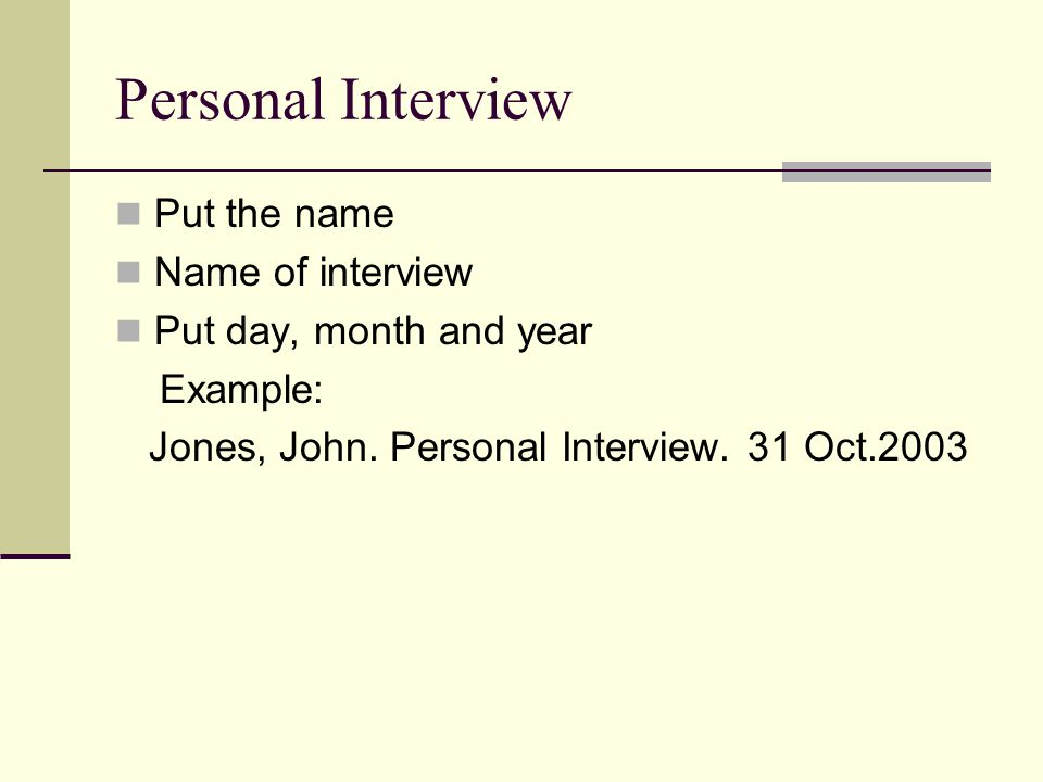 Personal Interview Put the name Name of interview Put day, month and year Example: Jones, John.