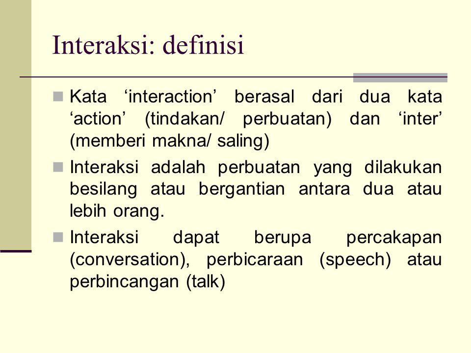 Interaksi: definisi Kata 'interaction' berasal dari dua kata 'action' (tindakan/ perbuatan) dan 'inter' (memberi makna/ saling) Interaksi adalah perbuatan yang dilakukan besilang atau bergantian antara dua atau lebih orang.
