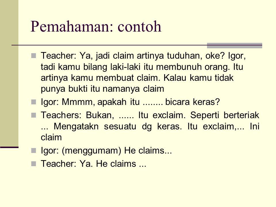 Pemahaman: contoh Teacher: Ya, jadi claim artinya tuduhan, oke.