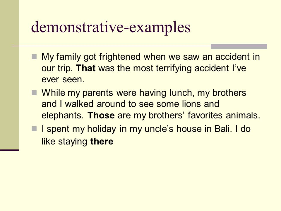 demonstrative-examples My family got frightened when we saw an accident in our trip.