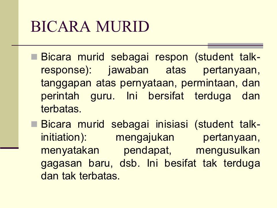 BICARA MURID Bicara murid sebagai respon (student talk- response): jawaban atas pertanyaan, tanggapan atas pernyataan, permintaan, dan perintah guru.