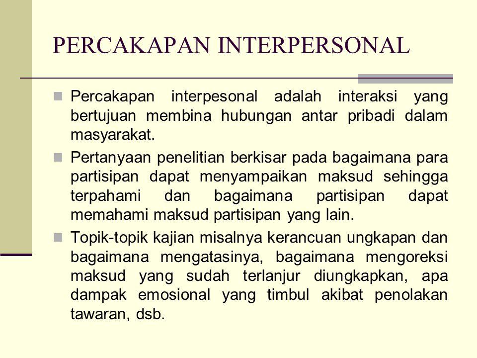 PERCAKAPAN INTERPERSONAL Percakapan interpesonal adalah interaksi yang bertujuan membina hubungan antar pribadi dalam masyarakat.
