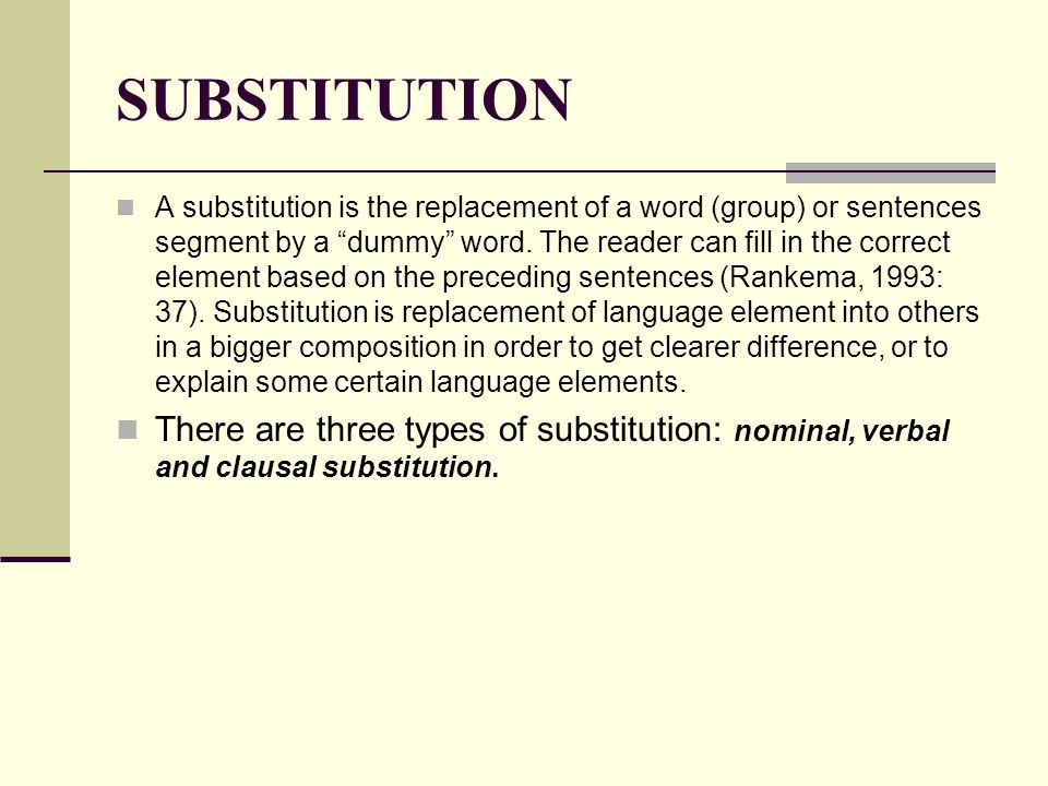 SUBSTITUTION A substitution is the replacement of a word (group) or sentences segment by a dummy word.