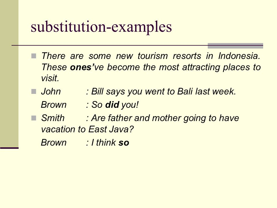 substitution-examples There are some new tourism resorts in Indonesia.