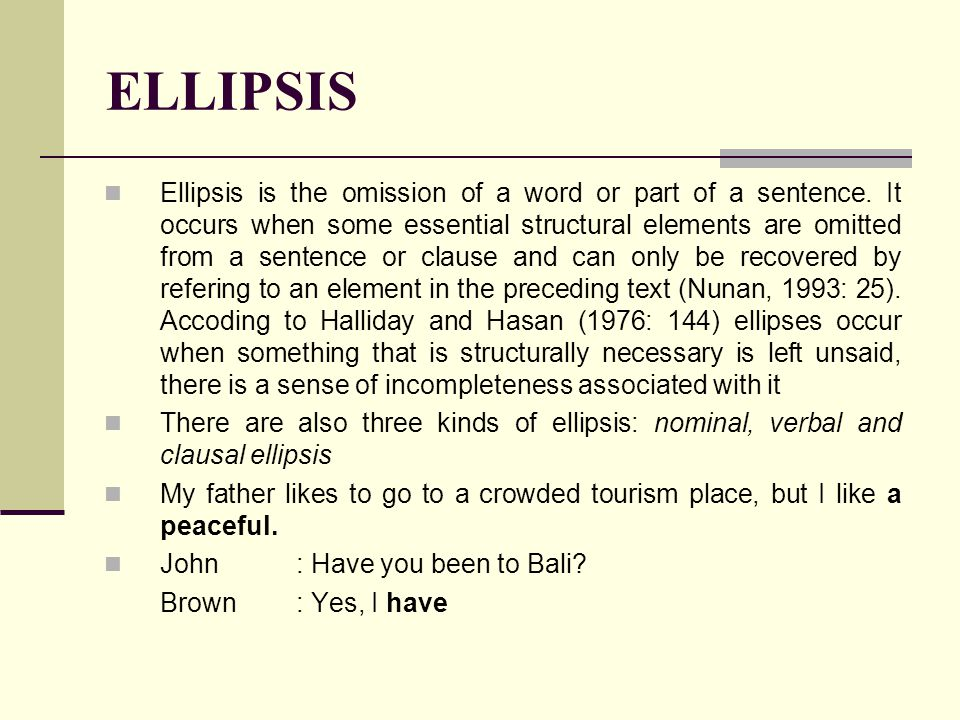 ELLIPSIS Ellipsis is the omission of a word or part of a sentence.