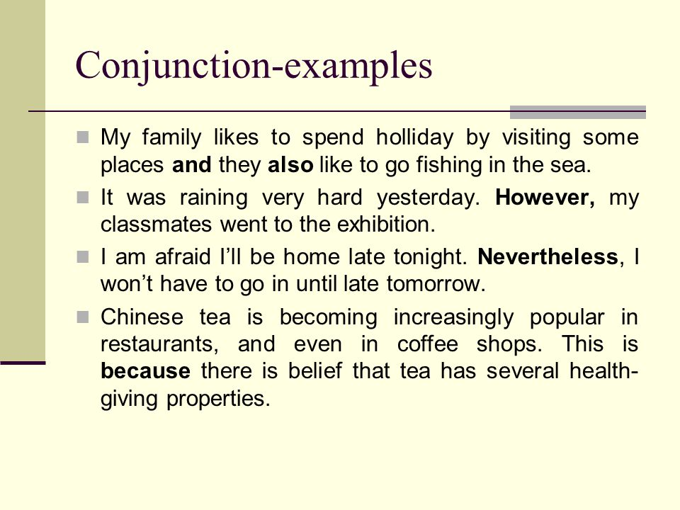 Conjunction-examples My family likes to spend holliday by visiting some places and they also like to go fishing in the sea.