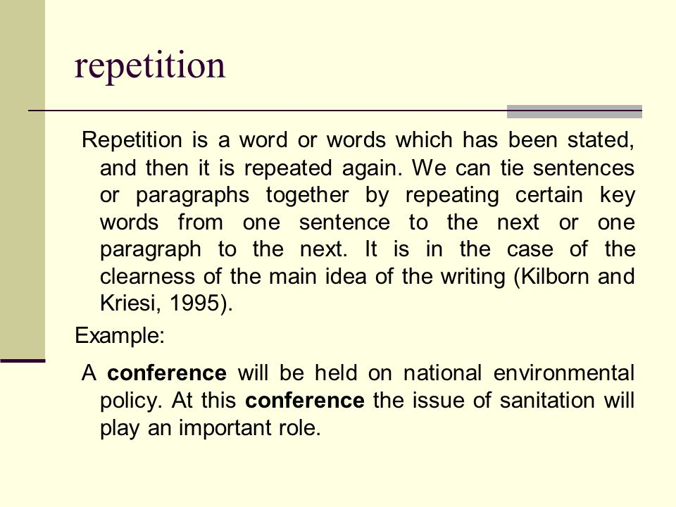 repetition Repetition is a word or words which has been stated, and then it is repeated again.