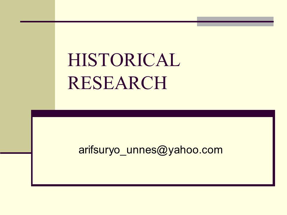 HISTORICAL RESEARCH arifsuryo_unnes@yahoo.com