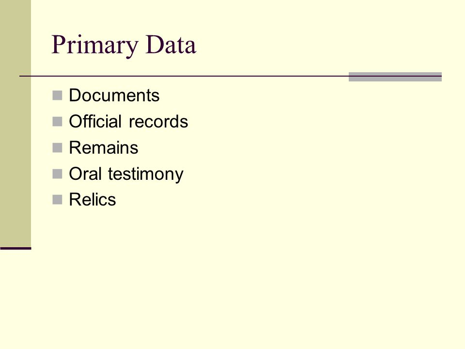 Primary Data Documents Official records Remains Oral testimony Relics