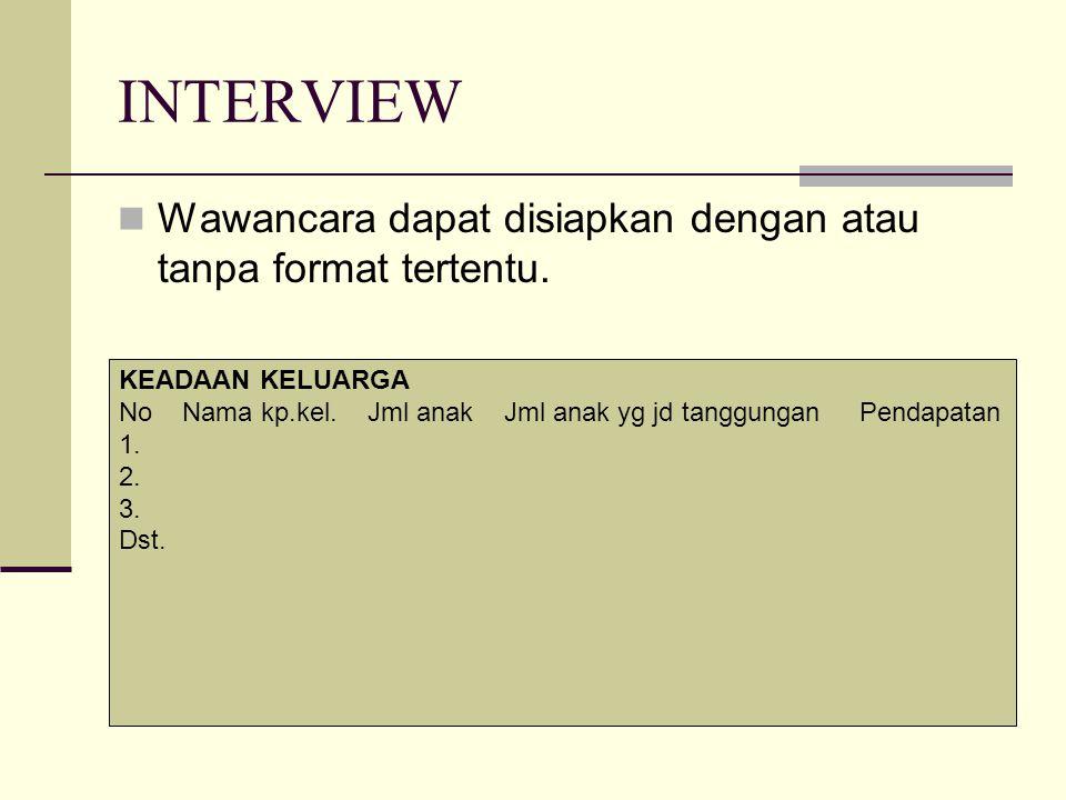 INTERVIEW Wawancara dapat disiapkan dengan atau tanpa format tertentu.