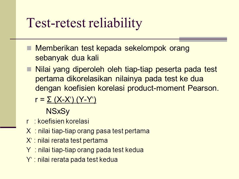 Test-retest reliability Memberikan test kepada sekelompok orang sebanyak dua kali Nilai yang diperoleh oleh tiap-tiap peserta pada test pertama dikorelasikan nilainya pada test ke dua dengan koefisien korelasi product-moment Pearson.