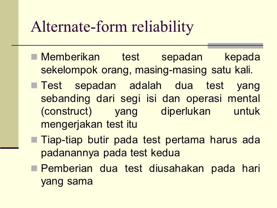 Alternate-form reliability Memberikan test sepadan kepada sekelompok orang, masing-masing satu kali.