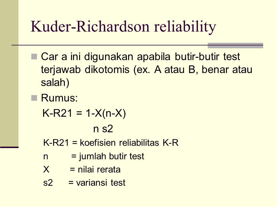 Kuder-Richardson reliability Car a ini digunakan apabila butir-butir test terjawab dikotomis (ex.