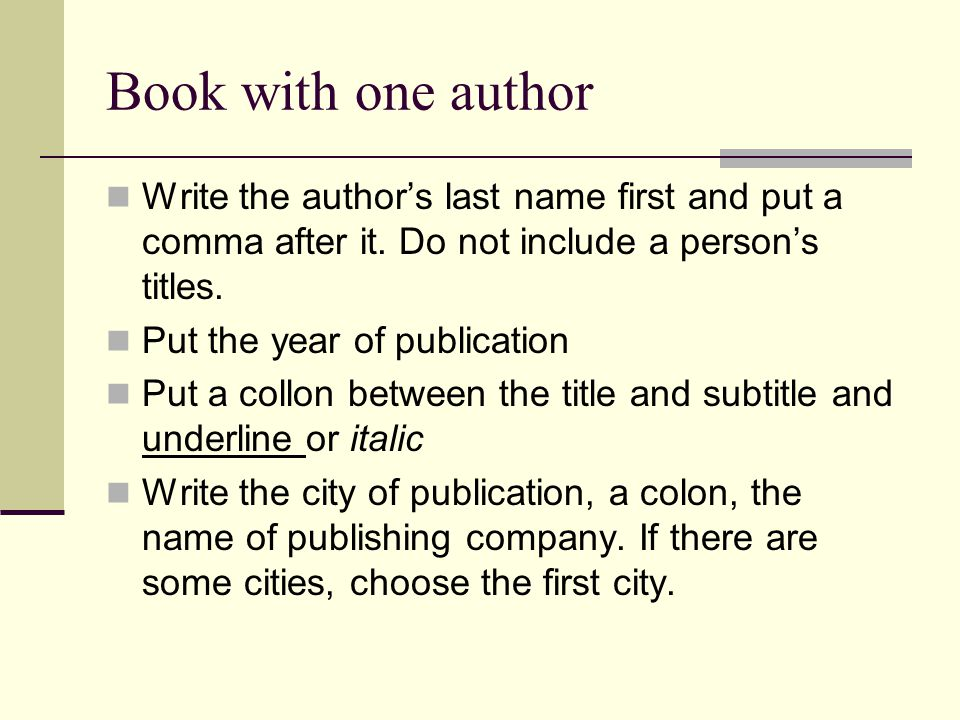 Book with one author Write the author's last name first and put a comma after it.