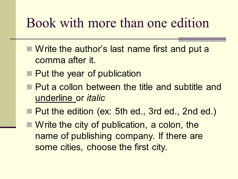 Book with more than one edition Write the author's last name first and put a comma after it.